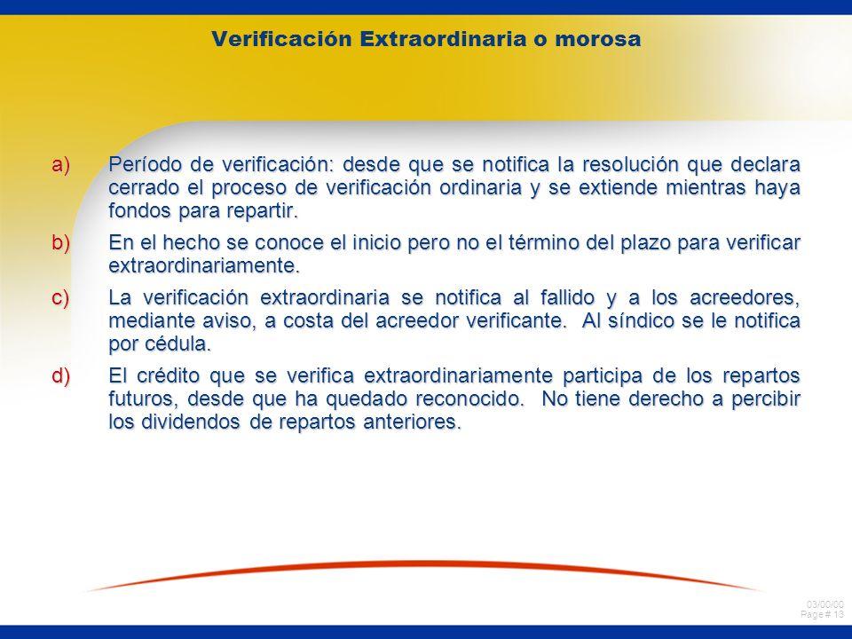 03/00/00 Page # 13 Verificación Extraordinaria o morosa a)Período de verificación: desde que se notifica la resolución que declara cerrado el proceso de verificación ordinaria y se extiende mientras haya fondos para repartir.