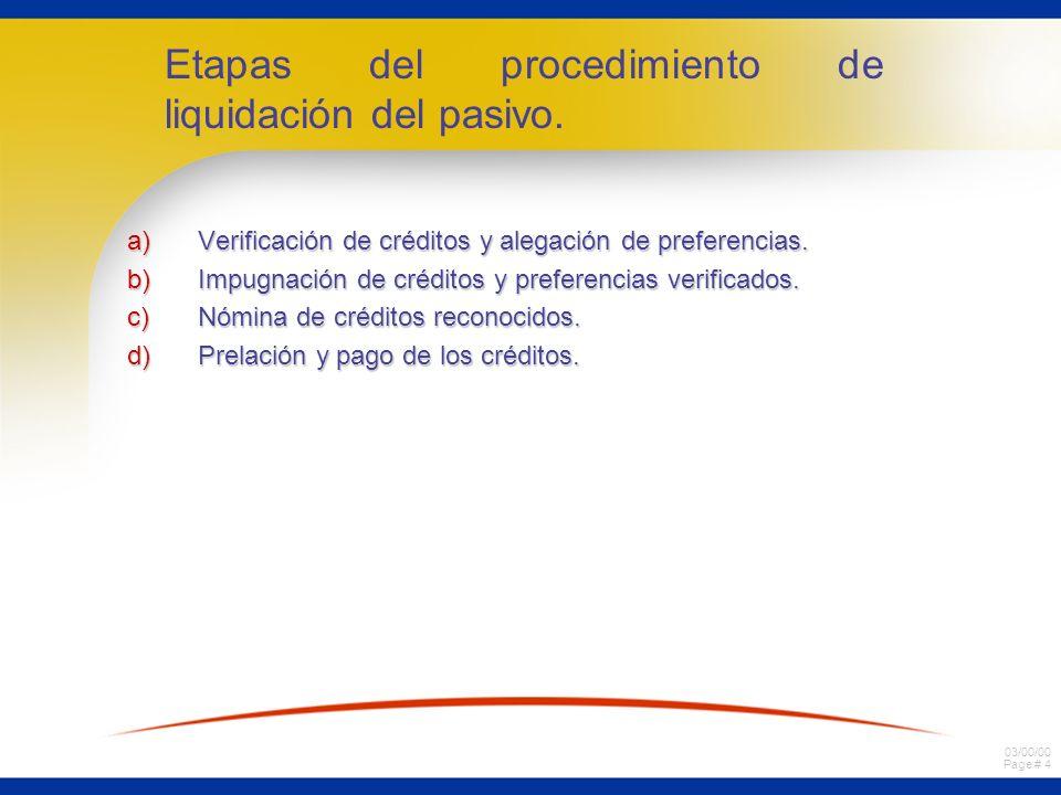 03/00/00 Page # 5 a) Concepto de verificación: comparecencia de los acreedores al juicio de quiebra haciéndose parte del mismo, reclamando el pago de sus créditos e invocando las preferencias, cuando corresponda.