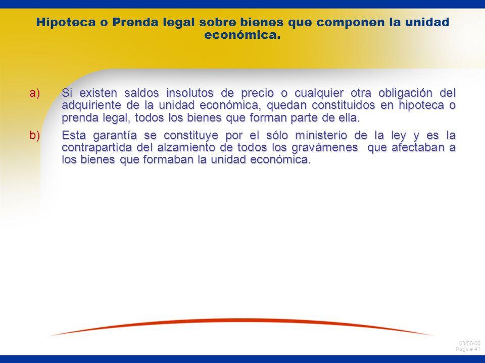 03/00/00 Page # 41 Hipoteca o Prenda legal sobre bienes que componen la unidad económica.