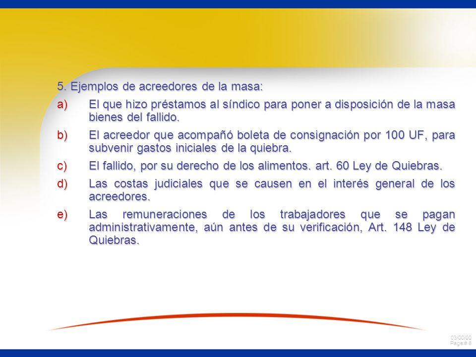 03/00/00 Page # 8 5. Ejemplos de acreedores de la masa: a)El que hizo préstamos al síndico para poner a disposición de la masa bienes del fallido. b)E
