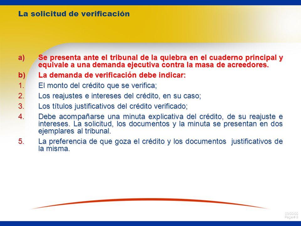 03/00/00 Page # 9 La solicitud de verificación a)Se presenta ante el tribunal de la quiebra en el cuaderno principal y equivale a una demanda ejecutiva contra la masa de acreedores.