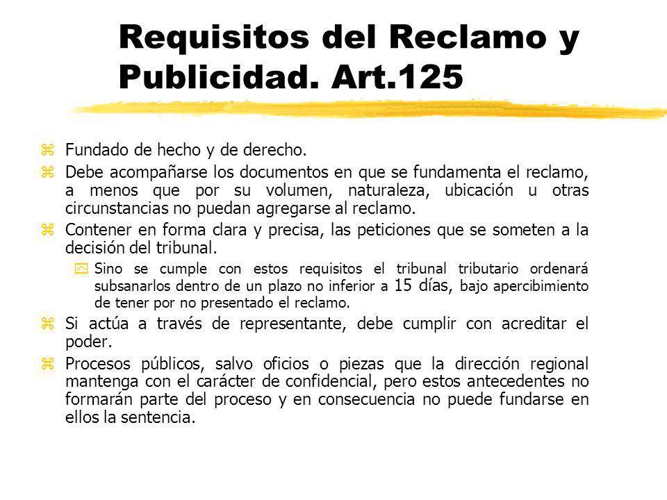 Requisitos del Reclamo y Publicidad. Art.125 zFundado de hecho y de derecho. zDebe acompañarse los documentos en que se fundamenta el reclamo, a menos