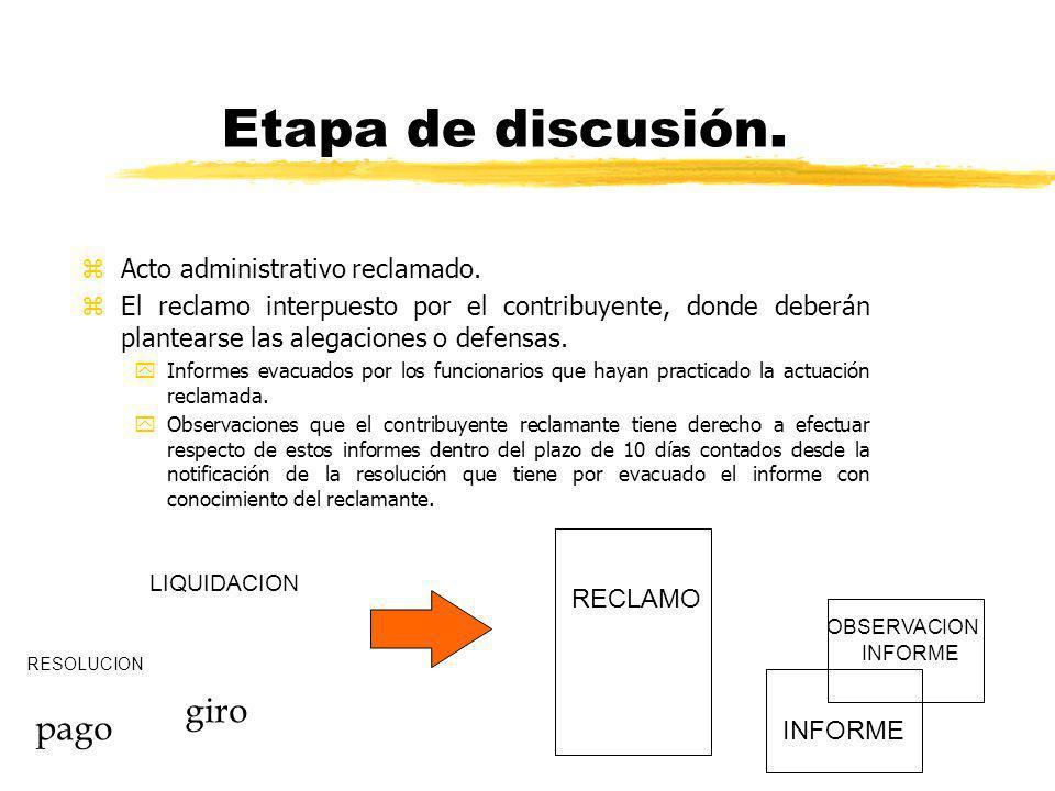 Etapa de discusión. zActo administrativo reclamado. zEl reclamo interpuesto por el contribuyente, donde deberán plantearse las alegaciones o defensas.