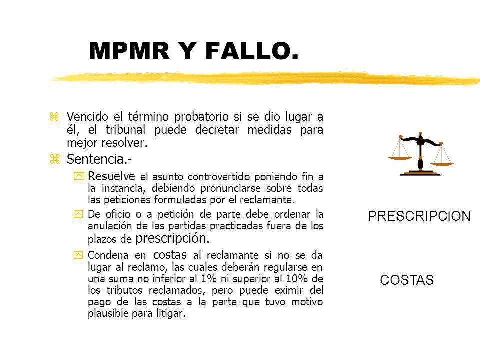 MPMR Y FALLO. zVencido el término probatorio si se dio lugar a él, el tribunal puede decretar medidas para mejor resolver. zSentencia. - yResuelve el