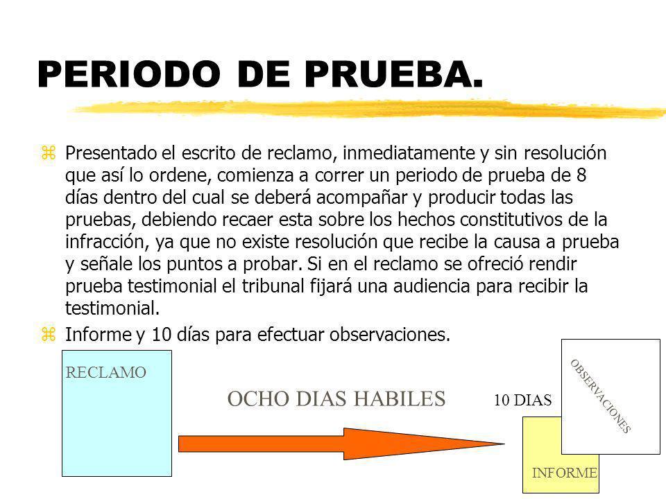 PERIODO DE PRUEBA. zPresentado el escrito de reclamo, inmediatamente y sin resolución que así lo ordene, comienza a correr un periodo de prueba de 8 d