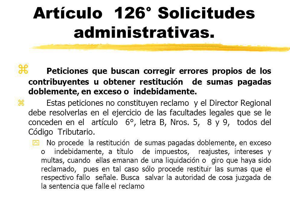 Artículo 126° Solicitudes administrativas. z Peticiones que buscan corregir errores propios de los contribuyentes u obtener restitución de sumas pagad