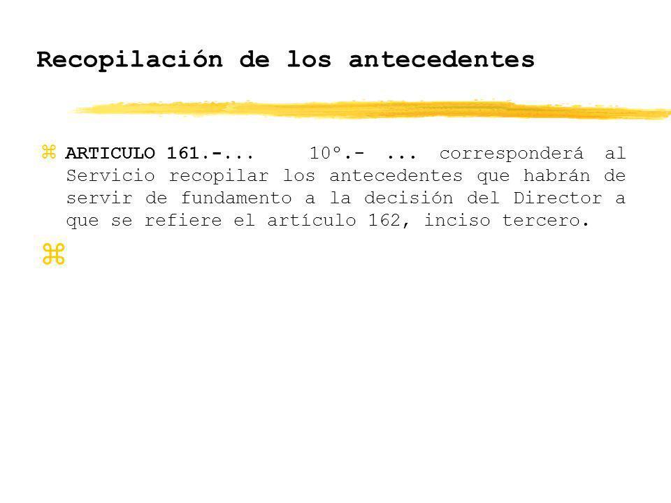 Recopilación de los antecedentes zARTICULO 161.-...10º.-... corresponderá al Servicio recopilar los antecedentes que habrán de servir de fundamento a