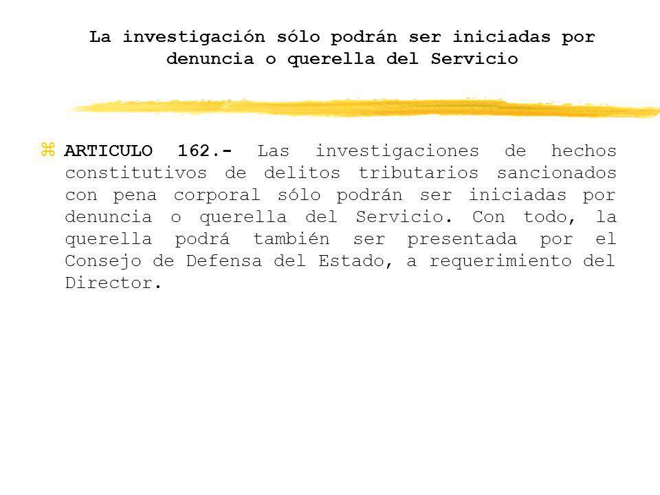 zARTICULO 162.- Las investigaciones de hechos constitutivos de delitos tributarios sancionados con pena corporal sólo podrán ser iniciadas por denunci