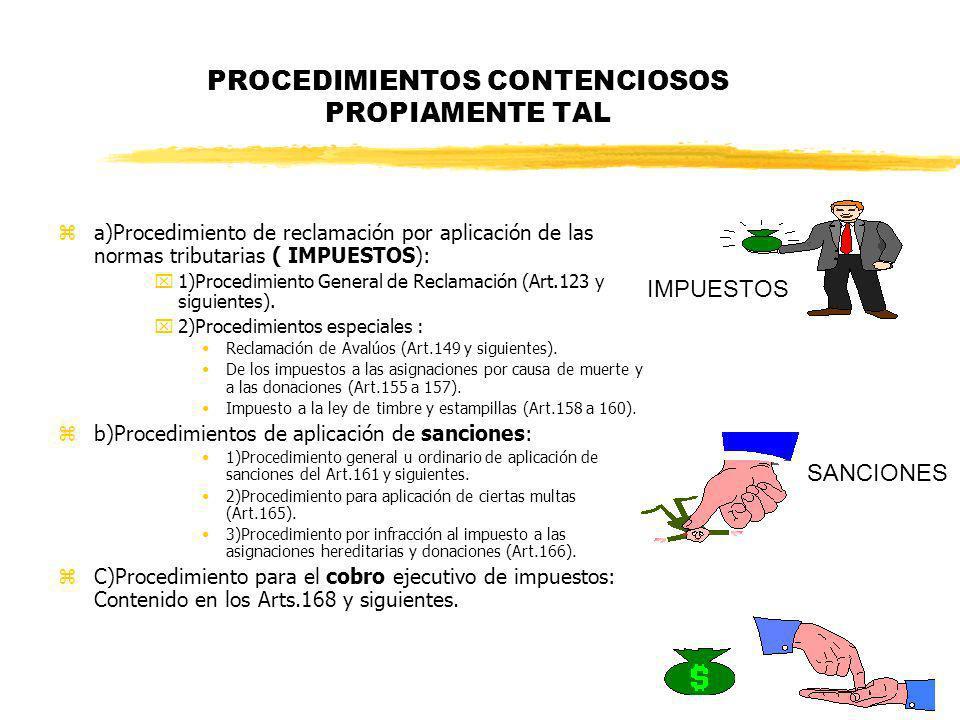 PROCEDIMIENTOS CONTENCIOSOS PROPIAMENTE TAL za)Procedimiento de reclamación por aplicación de las normas tributarias ( IMPUESTOS): x1)Procedimiento Ge