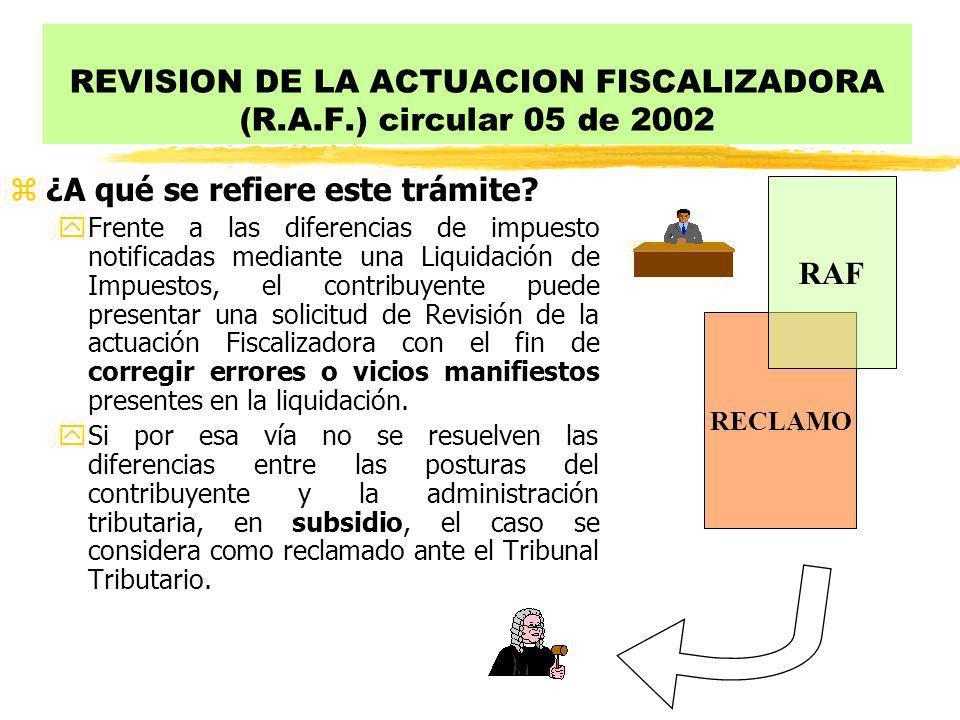 REVISION DE LA ACTUACION FISCALIZADORA (R.A.F.) circular 05 de 2002 z¿A qué se refiere este trámite? yFrente a las diferencias de impuesto notificadas