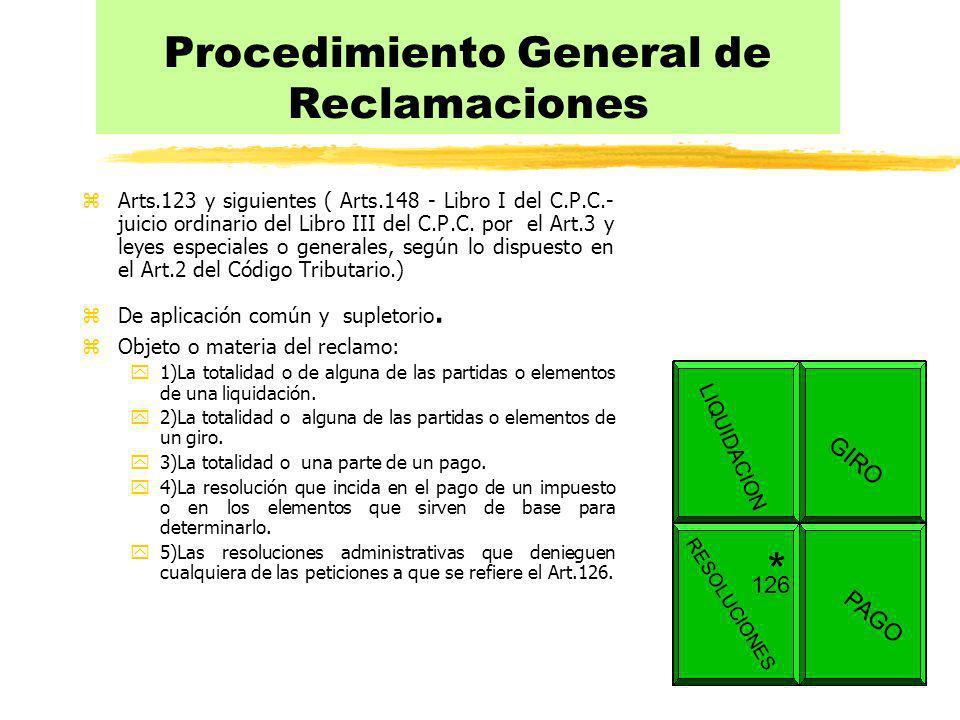 Procedimiento General de Reclamaciones zArts.123 y siguientes ( Arts.148 - Libro I del C.P.C.- juicio ordinario del Libro III del C.P.C. por el Art.3