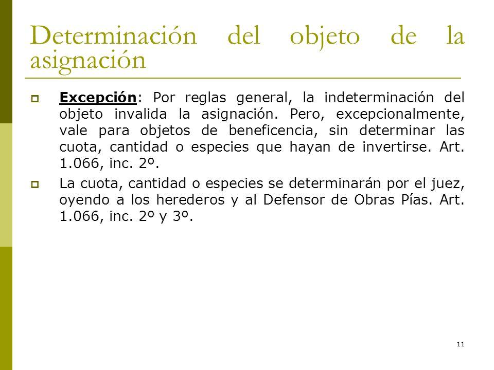11 Determinación del objeto de la asignación Excepción: Por reglas general, la indeterminación del objeto invalida la asignación. Pero, excepcionalmen