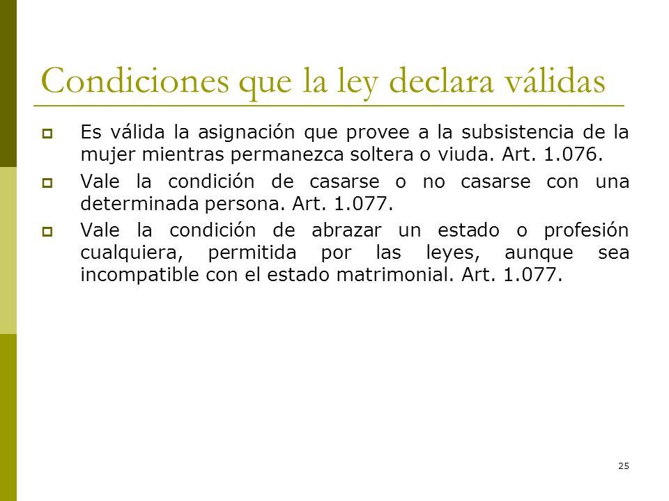 25 Condiciones que la ley declara válidas Es válida la asignación que provee a la subsistencia de la mujer mientras permanezca soltera o viuda. Art. 1