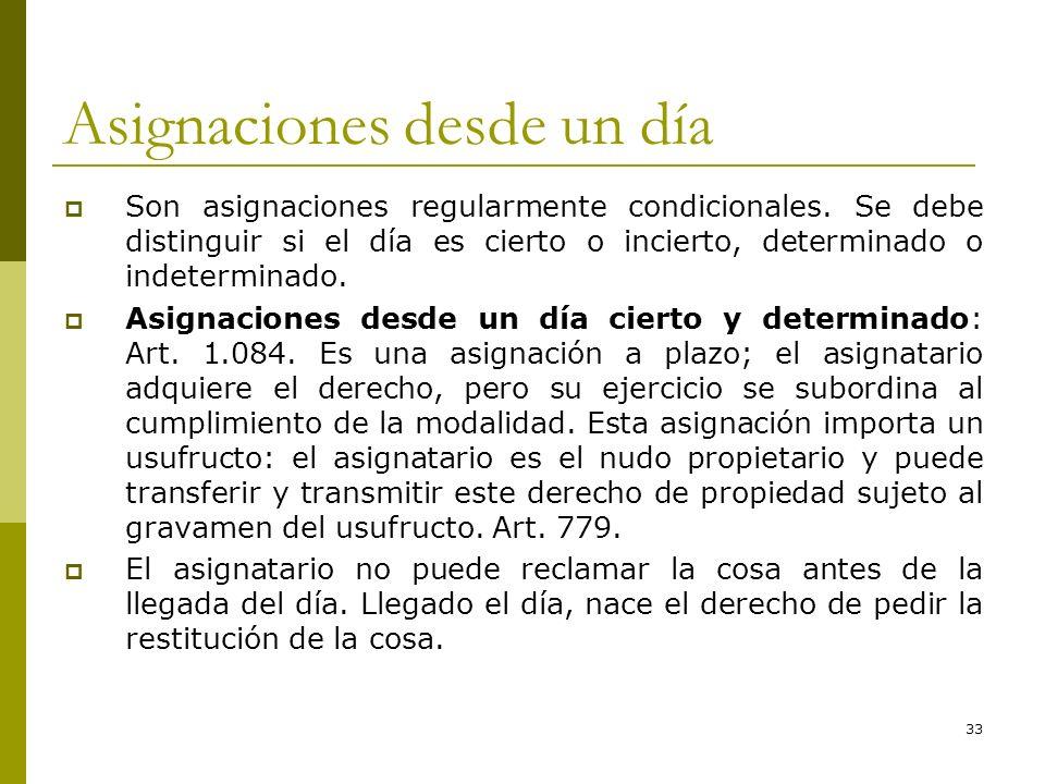 33 Asignaciones desde un día Son asignaciones regularmente condicionales. Se debe distinguir si el día es cierto o incierto, determinado o indetermina