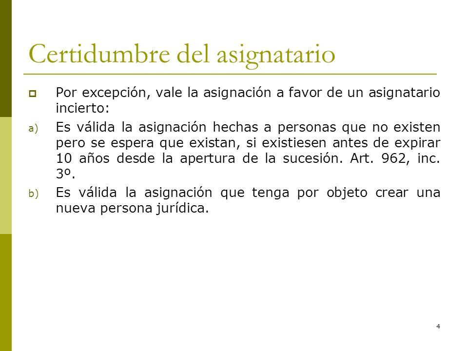 4 Certidumbre del asignatario Por excepción, vale la asignación a favor de un asignatario incierto: a) Es válida la asignación hechas a personas que n