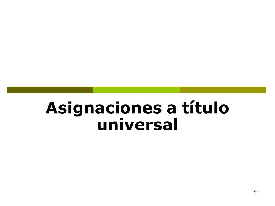 44 Asignaciones a título universal
