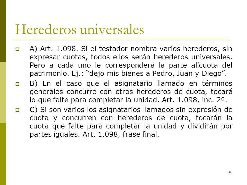 46 Herederos universales A) Art.1.098.