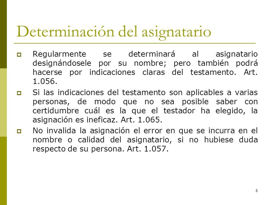 5 Determinación del asignatario Regularmente se determinará al asignatario designándosele por su nombre; pero también podrá hacerse por indicaciones c