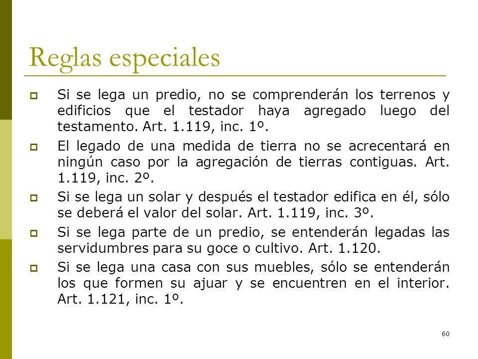 60 Reglas especiales Si se lega un predio, no se comprenderán los terrenos y edificios que el testador haya agregado luego del testamento. Art. 1.119,