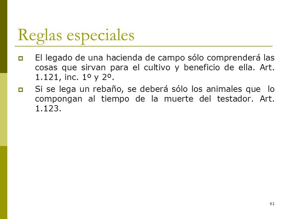 61 Reglas especiales El legado de una hacienda de campo sólo comprenderá las cosas que sirvan para el cultivo y beneficio de ella. Art. 1.121, inc. 1º