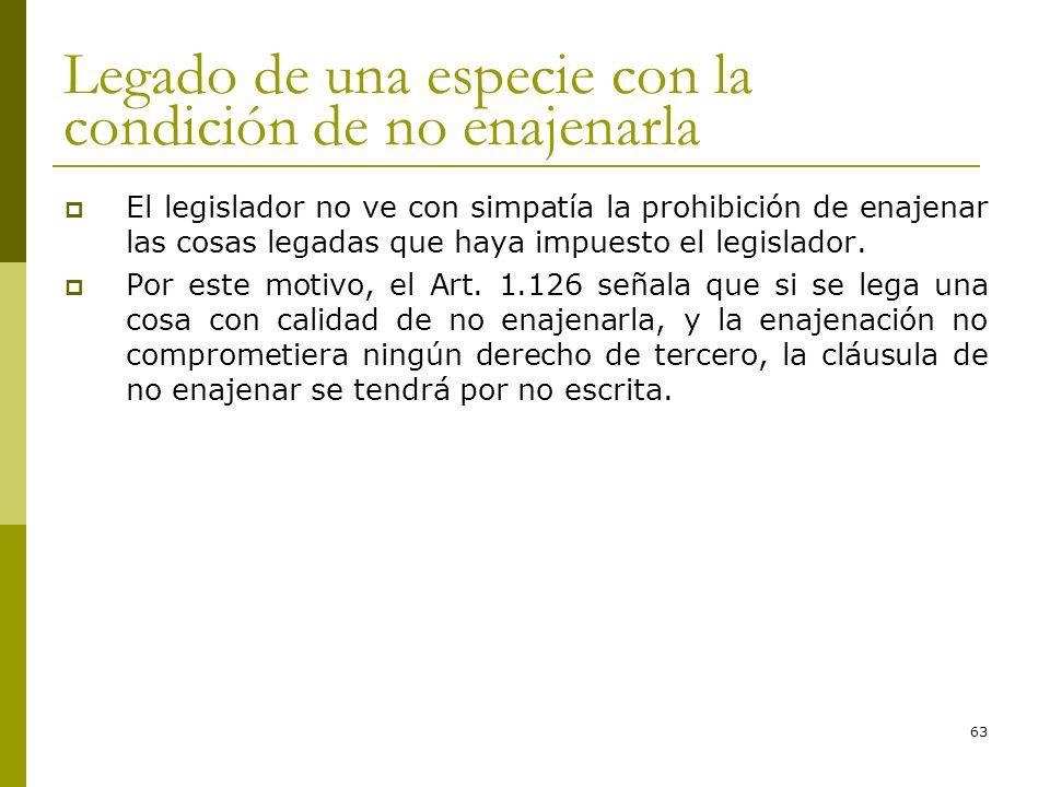 63 Legado de una especie con la condición de no enajenarla El legislador no ve con simpatía la prohibición de enajenar las cosas legadas que haya impu