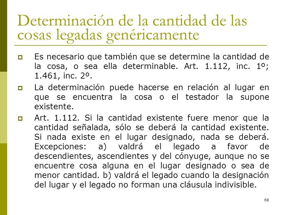 68 Determinación de la cantidad de las cosas legadas genéricamente Es necesario que también que se determine la cantidad de la cosa, o sea ella determ