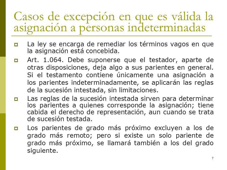 7 Casos de excepción en que es válida la asignación a personas indeterminadas La ley se encarga de remediar los términos vagos en que la asignación es
