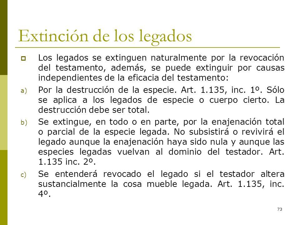 73 Extinción de los legados Los legados se extinguen naturalmente por la revocación del testamento, además, se puede extinguir por causas independient