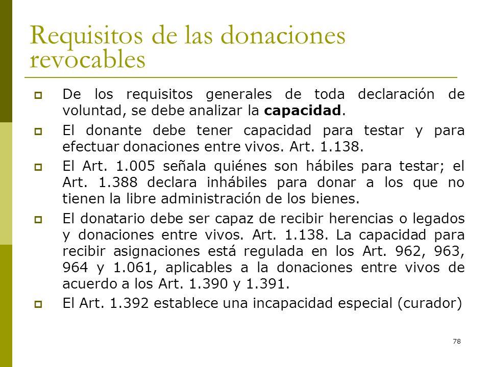 78 Requisitos de las donaciones revocables De los requisitos generales de toda declaración de voluntad, se debe analizar la capacidad. El donante debe