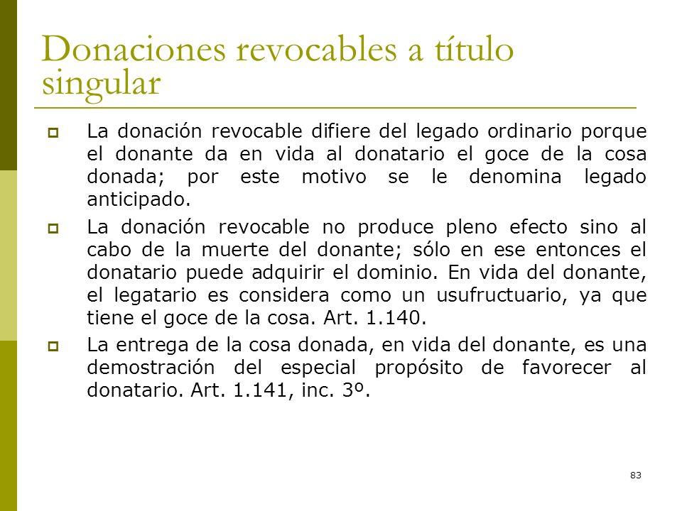 83 Donaciones revocables a título singular La donación revocable difiere del legado ordinario porque el donante da en vida al donatario el goce de la