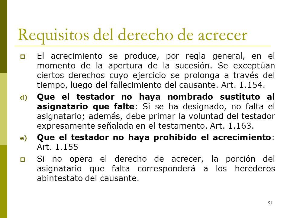91 Requisitos del derecho de acrecer El acrecimiento se produce, por regla general, en el momento de la apertura de la sucesión. Se exceptúan ciertos