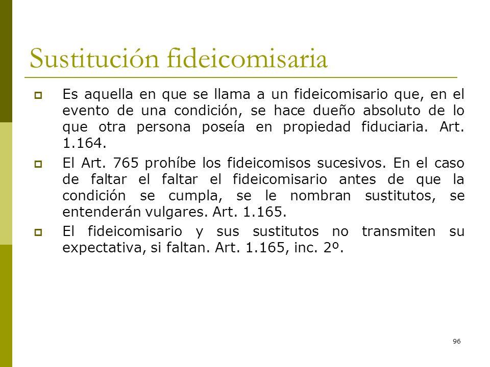 96 Sustitución fideicomisaria Es aquella en que se llama a un fideicomisario que, en el evento de una condición, se hace dueño absoluto de lo que otra