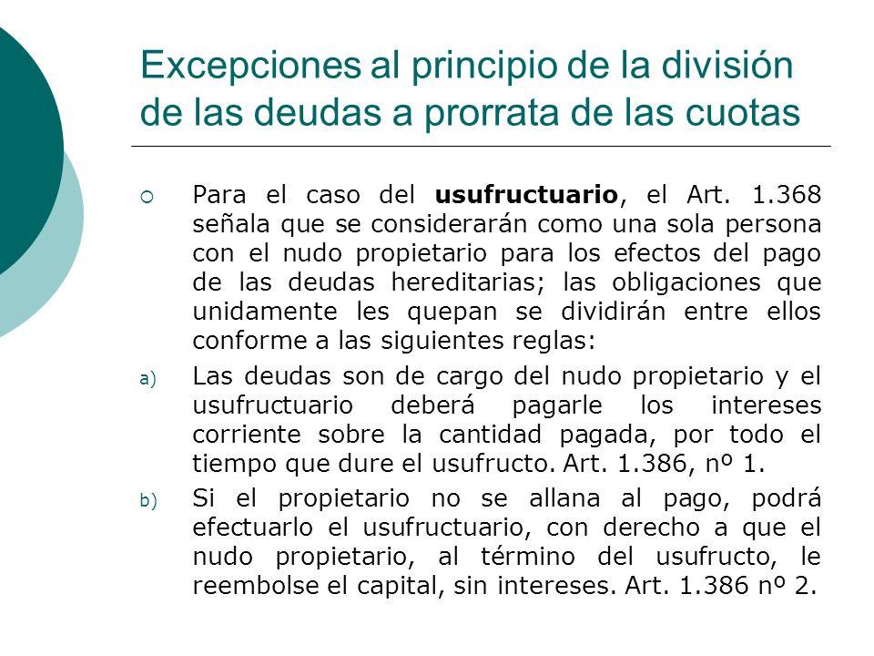 Excepciones al principio de la división de las deudas a prorrata de las cuotas Para el caso del usufructuario, el Art. 1.368 señala que se considerará
