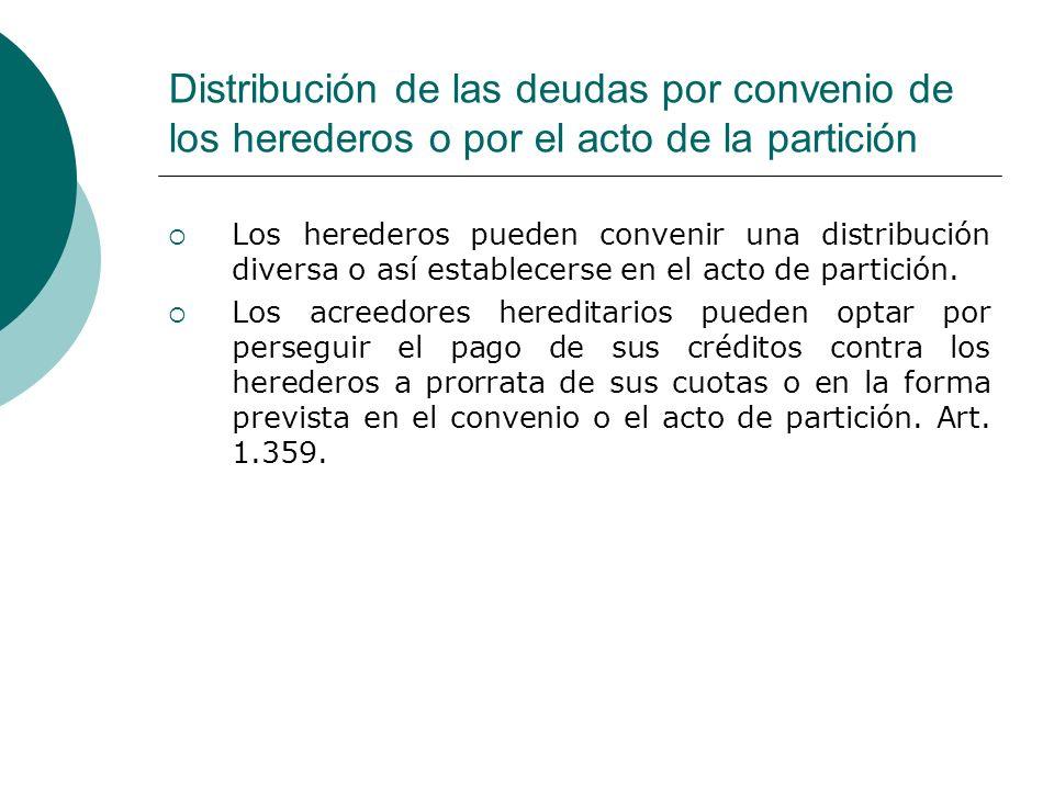 Distribución de las deudas por convenio de los herederos o por el acto de la partición Los herederos pueden convenir una distribución diversa o así es