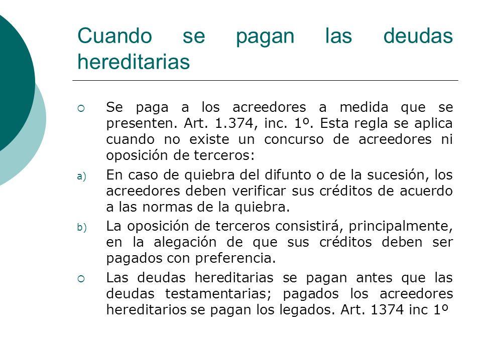 Cuando se pagan las deudas hereditarias Se paga a los acreedores a medida que se presenten. Art. 1.374, inc. 1º. Esta regla se aplica cuando no existe