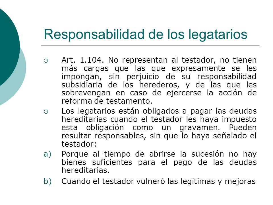 Responsabilidad de los legatarios Art. 1.104. No representan al testador, no tienen más cargas que las que expresamente se les impongan, sin perjuicio