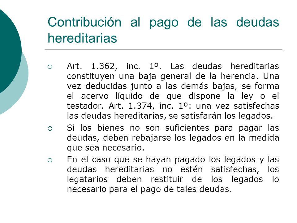 Contribución al pago de las deudas hereditarias Art. 1.362, inc. 1º. Las deudas hereditarias constituyen una baja general de la herencia. Una vez dedu
