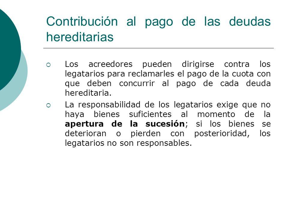 Contribución al pago de las deudas hereditarias Los acreedores pueden dirigirse contra los legatarios para reclamarles el pago de la cuota con que deb