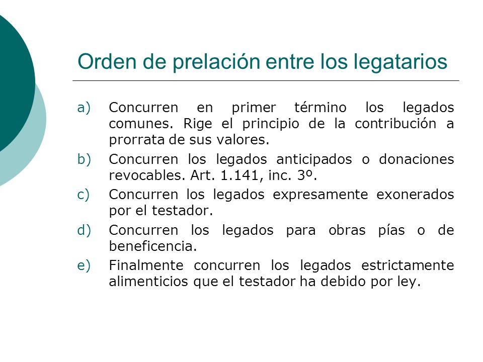 Orden de prelación entre los legatarios a)Concurren en primer término los legados comunes. Rige el principio de la contribución a prorrata de sus valo