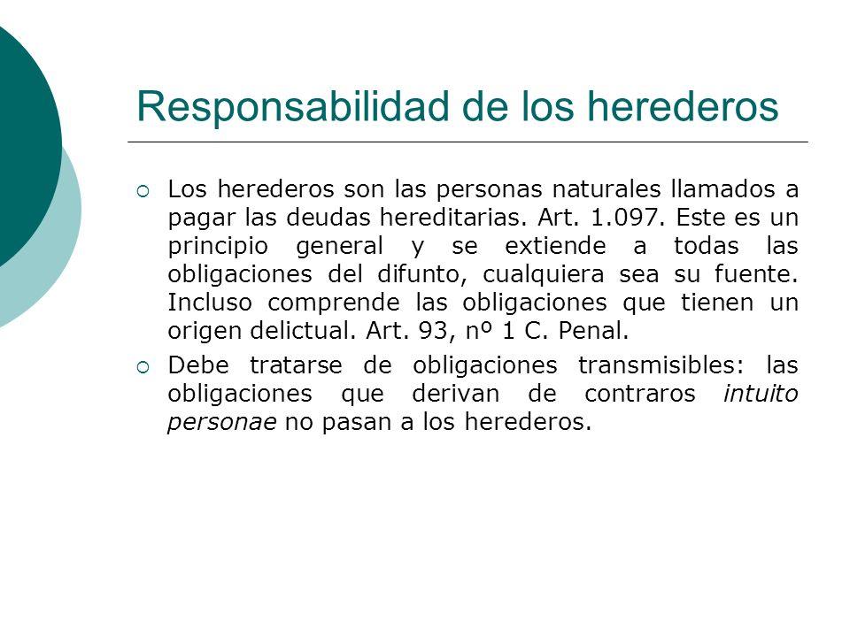 Responsabilidad de los herederos Los herederos son las personas naturales llamados a pagar las deudas hereditarias. Art. 1.097. Este es un principio g