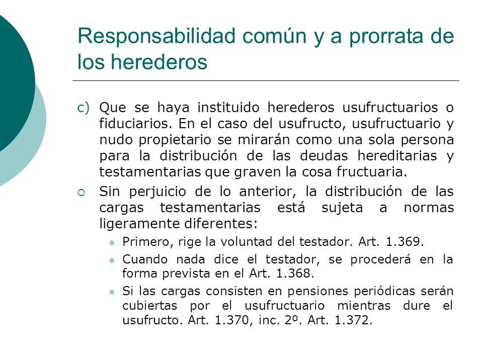 Responsabilidad común y a prorrata de los herederos c)Que se haya instituido herederos usufructuarios o fiduciarios. En el caso del usufructo, usufruc