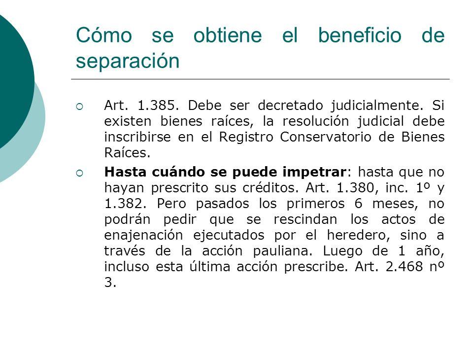 Cómo se obtiene el beneficio de separación Art. 1.385. Debe ser decretado judicialmente. Si existen bienes raíces, la resolución judicial debe inscrib