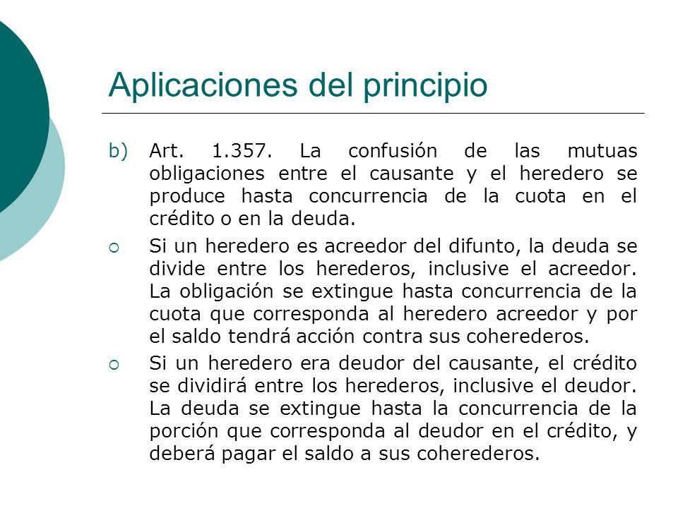 Aplicaciones del principio b)Art. 1.357. La confusión de las mutuas obligaciones entre el causante y el heredero se produce hasta concurrencia de la c