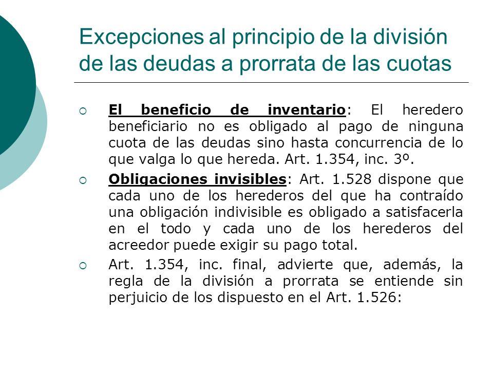 Excepciones al principio de la división de las deudas a prorrata de las cuotas El beneficio de inventario: El heredero beneficiario no es obligado al