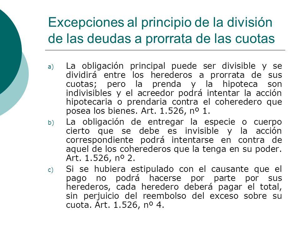 Excepciones al principio de la división de las deudas a prorrata de las cuotas a) La obligación principal puede ser divisible y se dividirá entre los