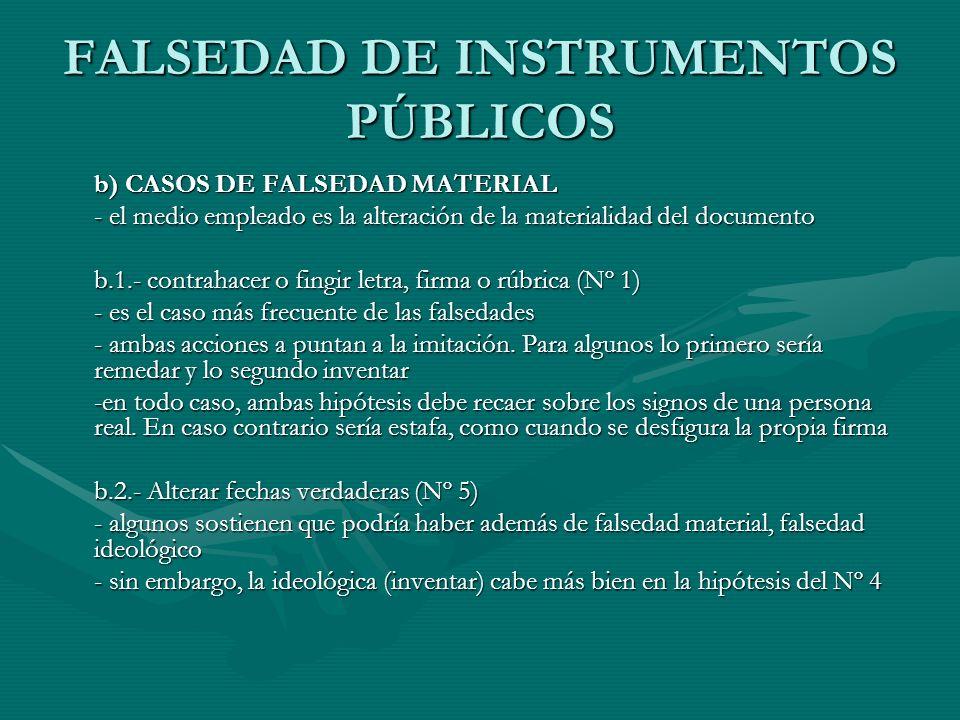 FALSEDAD DE INSTRUMENTOS PÚBLICOS b) CASOS DE FALSEDAD MATERIAL - el medio empleado es la alteración de la materialidad del documento b.1.- contrahace
