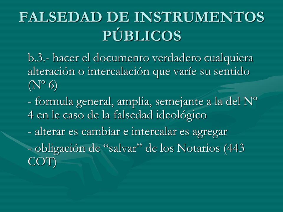 FALSEDAD DE INSTRUMENTOS PÚBLICOS b.3.- hacer el documento verdadero cualquiera alteración o intercalación que varíe su sentido (Nº 6) - formula gener