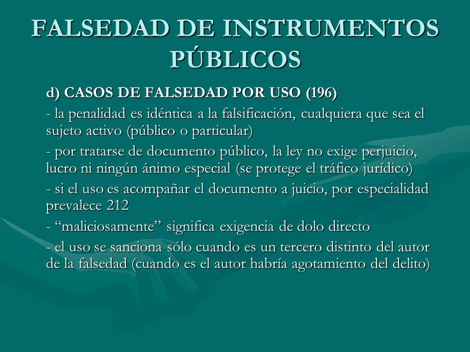 FALSEDAD DE INSTRUMENTOS PÚBLICOS d) CASOS DE FALSEDAD POR USO (196) - la penalidad es idéntica a la falsificación, cualquiera que sea el sujeto activ
