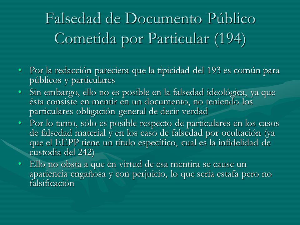 Falsedad de Documento Público Cometida por Particular (194) Por la redacción pareciera que la tipicidad del 193 es común para públicos y particularesP