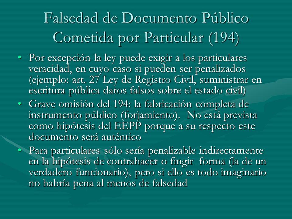 Falsedad de Documento Público Cometida por Particular (194) Por excepción la ley puede exigir a los particulares veracidad, en cuyo caso si pueden ser